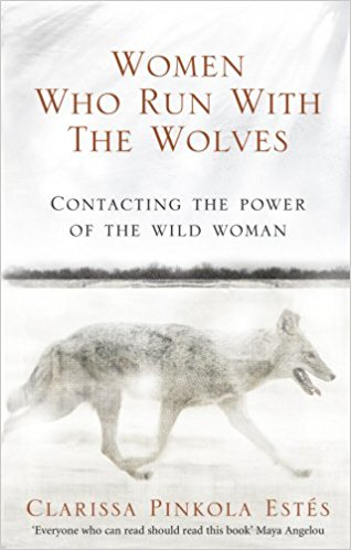 Women who run with the wolves by Clarissa Pinkola Estes