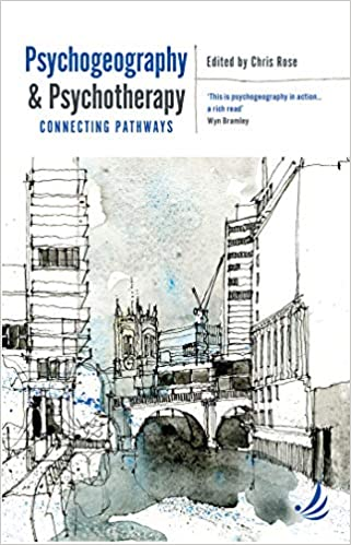 Psychogeogrpahy and Psychotherapy edited by Chris Rose
